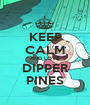 KEEP CALM AND LOVE DIPPER PINES - Personalised Poster A1 size