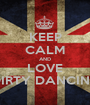 KEEP CALM AND LOVE DIRTY DANCING - Personalised Poster A1 size