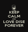 KEEP CALM AND LOVE DISE FOREVER - Personalised Poster A1 size