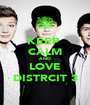KEEP  CALM AND LOVE DISTRCIT 3 - Personalised Poster A1 size
