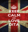KEEP CALM AND LOVE DITA - Personalised Poster A1 size