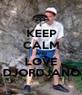 KEEP CALM AND LOVE DJORDJANO - Personalised Poster A1 size