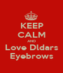 KEEP CALM AND Love Dldars Eyebrows - Personalised Poster A1 size