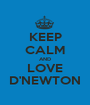 KEEP CALM AND LOVE D'NEWTON - Personalised Poster A1 size