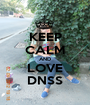 KEEP CALM AND LOVE DNSS - Personalised Poster A1 size