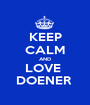 KEEP CALM AND LOVE  DOENER  - Personalised Poster A1 size