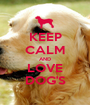 KEEP CALM AND LOVE DOG'S - Personalised Poster A1 size
