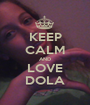 KEEP CALM AND LOVE DOLA - Personalised Poster A1 size
