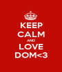KEEP CALM AND LOVE DOM<3 - Personalised Poster A1 size