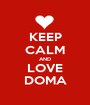 KEEP CALM AND LOVE DOMA - Personalised Poster A1 size