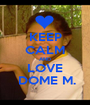 KEEP CALM AND LOVE  DOME M. - Personalised Poster A1 size