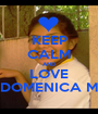 KEEP CALM AND LOVE DOMENICA M - Personalised Poster A1 size