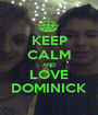 KEEP CALM AND LOVE DOMINICK - Personalised Poster A1 size