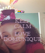 KEEP CALM AND LOVE DOMUNIQUE - Personalised Poster A1 size