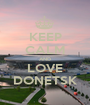KEEP CALM AND LOVE DONETSK - Personalised Poster A1 size