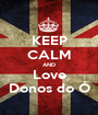 KEEP CALM AND Love Donos do Ó - Personalised Poster A1 size