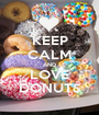 KEEP CALM AND LOVE DONUTS - Personalised Poster A1 size