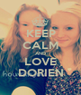 KEEP CALM AND LOVE DORIEN - Personalised Poster A1 size