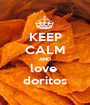 KEEP CALM AND love  doritos - Personalised Poster A1 size