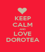 KEEP CALM AND LOVE DOROTEA - Personalised Poster A1 size