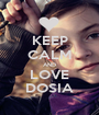 KEEP CALM AND LOVE DOSIA - Personalised Poster A1 size