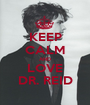 KEEP CALM AND LOVE DR. REID - Personalised Poster A1 size