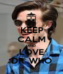 KEEP CALM AND LOVE DR. WHO - Personalised Poster A1 size