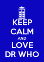 KEEP CALM AND LOVE DR WHO - Personalised Poster A1 size