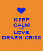 KEEP CALM AND LOVE DRAEN CRISS - Personalised Poster A1 size