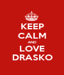 KEEP CALM AND LOVE DRASKO - Personalised Poster A1 size