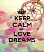 KEEP CALM AND LOVE DREAMS - Personalised Poster A1 size