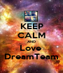 KEEP CALM AND Love  DreamTeam - Personalised Poster A1 size