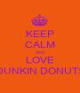 KEEP CALM AND LOVE DUNKIN DONUTS - Personalised Poster A1 size