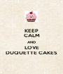 KEEP CALM AND LOVE DUQUETTE CAKES - Personalised Poster A1 size