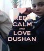 KEEP CALM AND LOVE DUSHAN - Personalised Poster A1 size