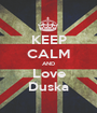 KEEP CALM AND Love Duska - Personalised Poster A1 size