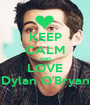 KEEP CALM AND LOVE Dylan O'Bryan - Personalised Poster A1 size