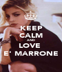 KEEP CALM AND LOVE  E' MARRONE - Personalised Poster A1 size