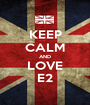 KEEP CALM AND LOVE E2 - Personalised Poster A1 size