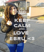 KEEP CALM AND LOVE  EBRU <3 - Personalised Poster A1 size