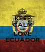 KEEP CALM AND LOVE ECUADOR - Personalised Poster A1 size