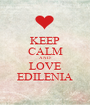 KEEP CALM AND LOVE EDILENIA - Personalised Poster A1 size