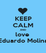 KEEP CALM AND love  Eduardo Molina - Personalised Poster A1 size