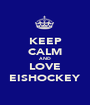 KEEP CALM AND LOVE EISHOCKEY - Personalised Poster A1 size