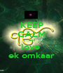 KEEP CALM  and  love  ek omkaar - Personalised Poster A1 size