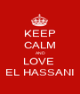 KEEP CALM AND LOVE  EL HASSANI - Personalised Poster A1 size