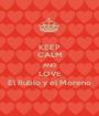 KEEP CALM AND LOVE El Rubio y el Moreno - Personalised Poster A1 size