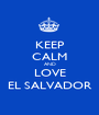KEEP CALM AND LOVE EL SALVADOR - Personalised Poster A1 size