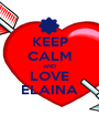 KEEP CALM AND LOVE ELAINA - Personalised Poster A1 size