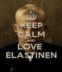 KEEP CALM AND LOVE  ELASTINEN - Personalised Poster A1 size